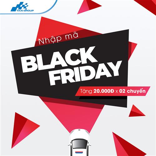 NHẬP MÃ BLACKFRIDAY, NHẬN NGAY 20.000Đ TỪ TAXI GROUP